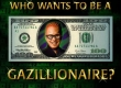 Who Wants to Be a Gazillionaire?